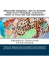 Mwalimu Mwalimu, Juu Ya Kiwara Yule Nini? / Teacher, Teacher, What Is That on the Savannah?: A Swahili-english Storybook