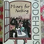 MONEY FOR NOTHING BY P.G WOODHOUSE