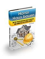 Horror - Haus bauen (Haus bauen Ratgeber): Fehler beim Haus selber bauen vermeiden (Sparen Sie Tausende von Euros)
