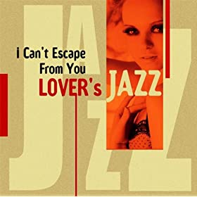 ♪I Can't Escape From You - Lover's Jazz/Various Artists | 形式: MP3 ダウンロード