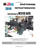 Introduction to M249 Aeg (2014 Airsoft Technology Self-Paced Training Series)