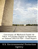 Conversion of Methanol-Fueled 16-Valve, 4-Cylinder Engine to Operation on Gaseous 2h2/Co Fuel - Final Report