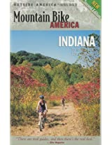 Mountain Bike America: Indiana: An Atlas of Indiana's Greatest off-Road Bicycle Rides (Mountain Bike America Guides)