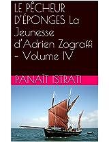 LE PÊCHEUR D'ÉPONGES La Jeunesse d'Adrien Zograffi - Volume IV (French Edition)