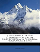 A Dictionary of the Bible: Comprising Its Antiquities, Biography, Geography, and Natural History, Volume 1, Issue 1
