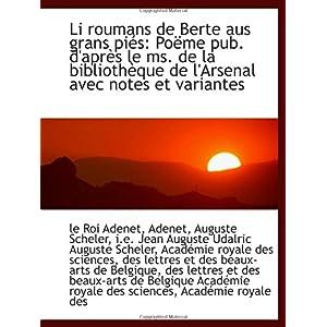 【クリックで詳細表示】Li roumans de Berte aus grans pi-s: Po-me pub. d'apr-s le ms. de la biblioth-que de l'Arsenal avec n [ペーパーバック]