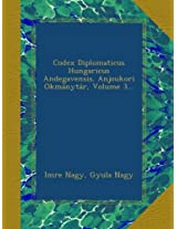 Codex Diplomaticus Hungaricus Andegavensis. Anjoukori Okmánytár, Volume 3...
