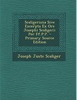 Scaligeriana Sive Excerpta Ex Ore Josephi Scaligeri: Per Ff.P.P. - Primary Source Edition