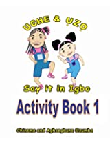 Uche and Uzo Say It in Igbo: 1 (Uche and Uzo Say it in Igbo Activity Book)