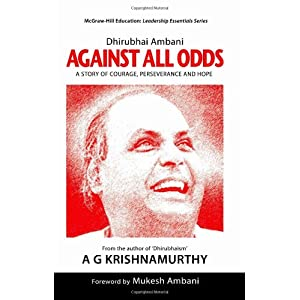 Dhirubhai Ambani: Against All Odds: A Story of Courage, Perseverance and Hope