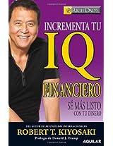 Incrementa Tu IQ Financiero/ Increase Your Financial IQ: Se Mas Listo Con Tu Dinero/ Getting Richer by Getting Smarter (Rich Dad's)