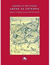 Amore ed entropia (Italian Edition)