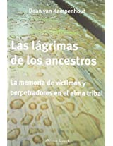 Las lágrimas de los ancestros / The Tears of the ancestors: La memoria de víctimas y perpetradores en el alma tribal / The Memory of Victims and Perpetrators in the Tribal Soul