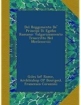 Del Reggimento De' Principi Di Egidio Romano: Volgarizzamento Trascritto Nel Mcclxxxviii