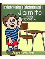 Lustige Geschichten in Einfachem Spanisch 1: Jaimito va a la escuela (Spanisches Lesebuch für Anfänger) (German Edition)