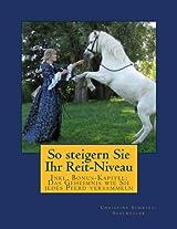 So steigern Sie Ihr Reit-Niveau: Inkl. Bonus-Kapitel: Das Geheimnis, wie Sie jedes Pferd versammeln