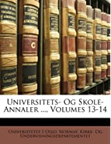 Universitets- Og Skole-Annaler ..., Volumes 13-14
