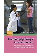 Emotionspsychologie im Krankenhaus: Ein Leitfaden zur Überlebenskunst für Ärzte, Pflegende und Patienten