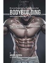 Diventare Mentalmente Resistente Nel Bodybuilding Utilizzando La Meditazione: Raggiungi Il Tuo Potenziale Controllando I Tuoi Pensieri Interiori
