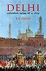 Delhi: Unknown tales of a city