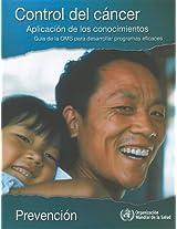 Control Del Cancer/ Cancer Control: Aplicacion De Los Conocimientos: Prevencion/ Knowledge into Action: Prevention (Control del Cancer: Aplicacion de ... Guia de la Oms Para Desarrollar Programas...)