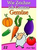 Zeichnen Bücher: Wie Zeichne ich Comics - Gemüse (Zeichnen für Anfänger Bücher 22) (German Edition)