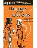 Hablemos de cómo hablamos (Colección Algarabía)