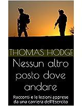 Nessun altro posto dove andare: Racconti e le lezioni apprese da una carriera dell'Esercito (Italian Edition)
