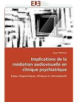 Implications de La Mediation Audiovisuelle En Clinique Psychiatrique (Omn.Univ.Europ.)