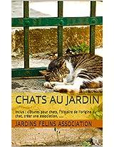 Chats au jardin: Solutions aux soucis de chats pour la tranquillité de tous (Chats, solutions aux soucis de voisinage, santé, comportement, tous ! t. 1) (French Edition)