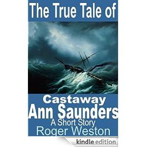The True Tale of Castaway Ann Saunders: A Short Story