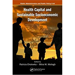 【クリックで詳細表示】Health Capital and Sustainable Socioeconomic Development (Public Administration and Public Policy) [ハードカバー]
