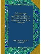 Thérapeutique Suggestive, Son Mecanisme Propriétés Diverses Du Sommeil Provoque Et Des États Analogues
