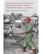 Negotiating Law, Policing and Morality in African. a Handbook for Policing in Zimbabwe