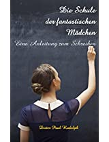 Die Schule der fantastischen Mädchen: Eine Anleitung zum Schreiben (German Edition)
