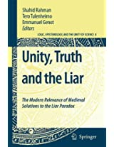 Unity, Truth and the Liar: The Modern Relevance of Medieval Solutions to the Liar Paradox (Logic, Epistemology, and the Unity of Science)