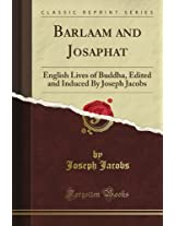 Barlaam and Josaphat: English Lives of Buddha, Edited and Induced By Joseph Jacobs (Classic Reprint)