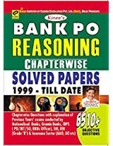 Bank P.O. Reasoning Chapterwise Solved Papers 1999-Till Date Useful for IBPS Bank PO, SBI Bank PO, RBI Grade B, Incurance AAO & AO Exams - Old Edition