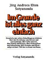 Im Grunde ist alles ganz einfach: Gespräche mit sieben Osho/Bhagwan-Schülern (German Edition)