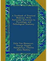 A Textbook of Practical Medicine: With Particular Reference to Physiology and Pathological Anatomy