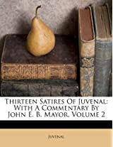 Thirteen Satires of Juvenal: With a Commentary by John E. B. Mayor, Volume 2