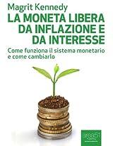 La moneta libera da inflazione e da interesse: Come funziona il sistema monetario e come cambiarlo (Economia Ecologia Tecnologia) (Italian Edition)