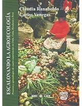 Escalonando la agroecologia/ Staggering Agro-ecology: Procesos y aprendizajes de cuatro experiencias en Chile, Cuba, Honduras y Peru/ Processes and ... Four Experiences in Chile, Cuba, Honduras an