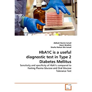 【クリックで詳細表示】Hba1c Is a Useful Diagnostic Test in Type 2 Diabetes Mellitus: Adibah Hanim Ismail, Hasni Ibrahim, Shaiful Bahari Bin Ismail: 洋書
