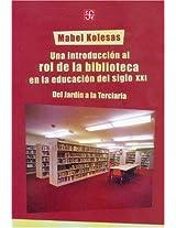 Una introduccion al rol de la biblioteca en la educacion del siglo XXI/ An Introduction to the Role of the Library in the Education of the XXI Century (Educacion y Pedagogia)