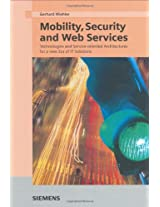 Mobility, Security and Web Services: Technologies and Service-oriented Architectures for a New Era of IT Solutions