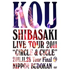 Kou Shibasaki Live Tour 2011 �gCIRCLE & CYCLE�h 2011.11.28 Tour Final@NIPPON BUDOKAN [DVD]