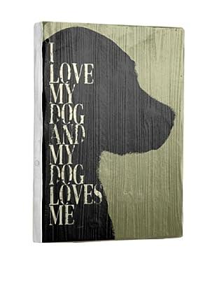 Ursula Dodge I Love My Dog Reclaimed Wood Sign