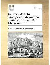 La brouette du vinaigrier, drame en trois actes; par M. Mercier.
