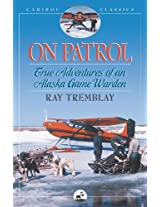 On Patrol: True Adventures of an Alaska Game Warden (Caribou Classics)